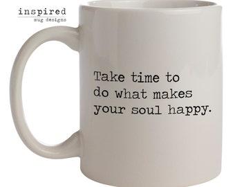 Do What Makes Your Soul Happy Coffee Mug // Tea Mug // Quote Mug // Zen Gift // Inspired Mug Designs