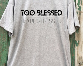 too blessed | to be stressed MEN