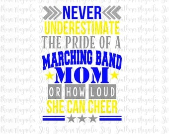 Never Underestimate the Pride of a Marching Band Mom - Cheer - Band - Band Mom - Proud Mom - Silhouette - Cricut - Cut File - SVG Design