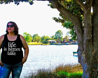 Life is Better at the Lake, Women's Tank Top in 6 Colors in Sizes Small-4X, Plus Size