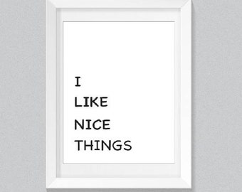 i like nice things print