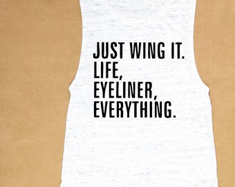WOMEN'S GRAPHIC TEE - Funny Quote Tank - Just Wing It Life Eyeliner Everything - Graphic Tank Top - Graphic Tees For Women - Gifts For Women