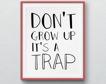 Dont Grow Up Its A Trap, Printable poster, Children decor, Wall Art, Positive Quotes, Nursery decor, Digital Art, Typography