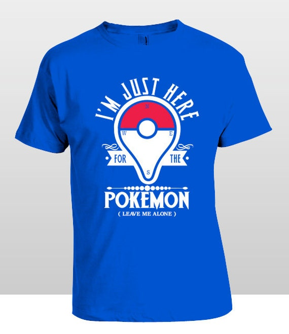 Pokemon Go Youth T-Shirts XS-XL AvailableI'm Just here for the Pokemon