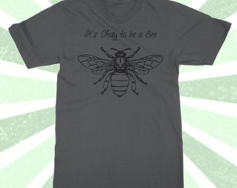 It's okay to be a BEE SHIRT - Save the bees - funny tshirt - Honey Bee - Queen Bee -