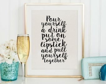 ELIZABETH TAYLOR QUOTE, Pour Yourself A Drink Put On Some Lipstick And Pull Yourself Together, Drink Sign,Quote Prints,Girls Room Decor