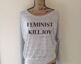 Feminist Killjoy Sweatshirt for Women - Funny Feminist Sweatshirts - Feminism Shirts - Popular Feminist Shirts - Hillary Shirts - Kill Joy