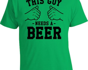 This Guy Needs A Beer T Shirt Drinking Shirt Alcohol Gifts For Beer Lovers Funny TShirt Gifts For Dad Clothing Mens Tee TGW-110