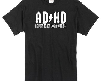 ADHD Highway to hey look a squirrel T-Shirt black or white 100% cotton funny joke comedy acdc
