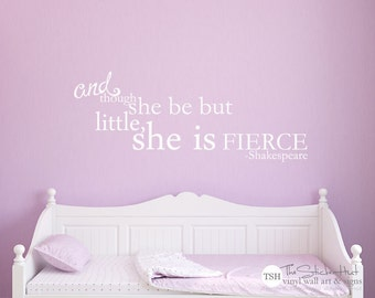 And Though She Be But Little She is Fierce - Vinyl Lettering - Wall Decals - Home Decor - Vinyl Wall Art Saying Words Decal Stickers 1869