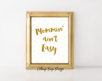 Mommin ain't Easy, Mommin' ain't Easy, Mothers day Gift Ideas, Gifts For Mothers, INSTANT DOWNLOAD, Funny Mothers Day Gift Ideas,Mothers Day
