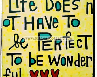 """Life Doesn't Have to Be Perfect- New!  """"Mini-s"""" by Julie Abbott Art"""