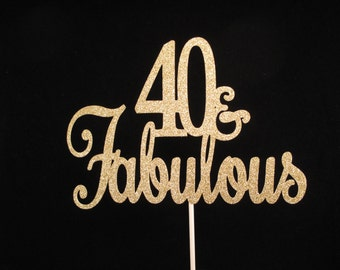 Forty and Fabulous Cake Topper, Forty and Fabulous Gold Glitter Cake Topper,  40th Birthday Cake Topper, Fortieth Birthday Cake Topper