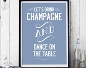 Let's Drink Champagne And Dance, typographic Print. Size XXL (large print!) A1