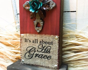 All About His Grace Sign , Silver Cross , Turquoise Metal Flower , Burlap Wood Block Sign Plaque