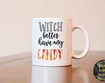 Witch better have my candy, halloween mug, fall mug, gift for halloween lover, halloween birthday, witch mug, halloween coffee mug, funny