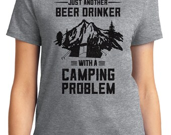 Just Another Beer Drinker with a Camping Problem Outdoors Unisex & Women's T-shirt Short Sleeve 100% Cotton S-2XL Great Gift (T-CA-14)