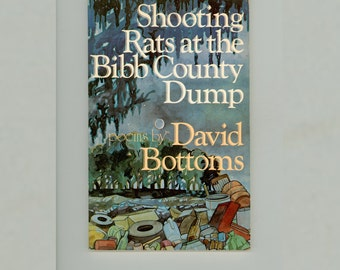 Shooting Rats at the Bibb County Dump, Poems by David Bottoms, Walt Whitman Award Winning Book, 1980 First Paperback Edition Vintage Poetry