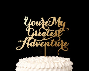 You're My Greatest Adventure Cake Topper - Soirée Collection