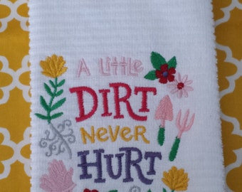 "A little dirt never hurt"" embroidered dish towel"