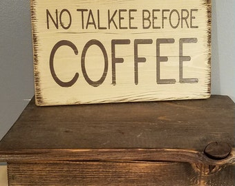 COFFEE - No Talkee Before Coffee - Caffeine Humor - Funny , hand painted, distressed, wooden sign.