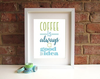 Coffee Is Always A Good Idea - 8x10 inch Quote Print