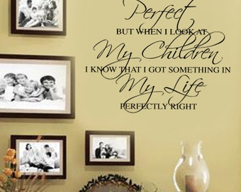 I May Not Be Perfect but I Got My CHildren Perfectly Right  Family Vinyl Wall Decal - Large Size Options Christian Wall quotes