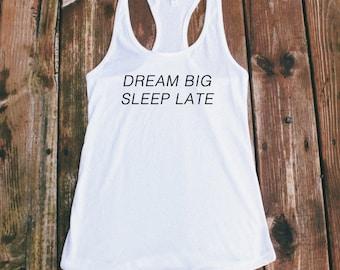 Dream Big Sleep Late Racerback Tank