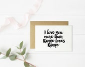 Funny Card // Kanye  Card // I love you more than Kanye loves Kanye // Hand Lettering // Birthday Card // Size A2 // Blank Inside
