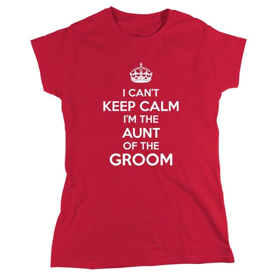 I Can't Keep Calm I'm The Aunt Of The Groom Shirt, nephew engagement, getting married - ID: 1355