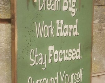 Dream Big. Work Hard. Stay Focused.  Surround Yourself With Good Cattle, Western, Antiqued, Wooden Sign in DARK GREEN