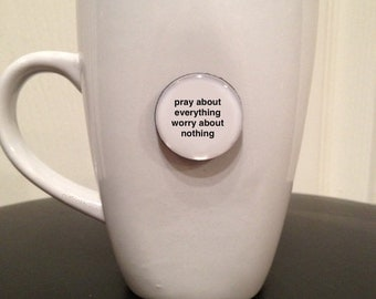 Quote | Mug | Magnet | Pray About Everything Worry About Nothing - Philippians 4:6