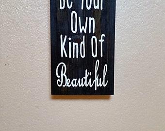 Be Your Own Kind Of Beautiful -  Girls Room Decor - Wood Home Decor - Nursery Decor - Bedroom Decor - Girls Nursery Decor