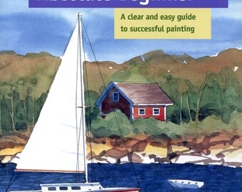 Watercolor for the Absolute Beginner by Mark and Mary Willenbrink | Art Instruction Book