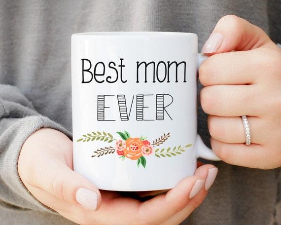 Best Mom Ever Mug, Mother's Day Mug, Mothers Day Gift Gift, Mom Gift, Birthday Gift, Nana, Mom, Momma, Mother