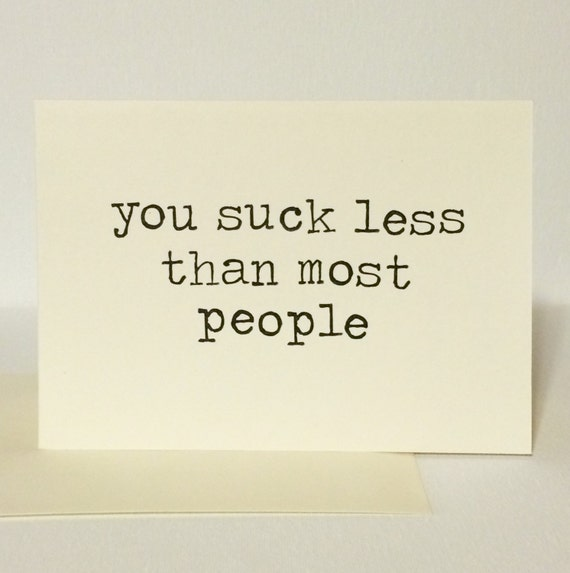You Suck Less Than Most People - Greeting Card