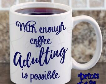 Funny Coffee Mug/With Enough Coffee Adulting Is Possible Ceramic Mug Gift/Adulting Coffee Mug Gift/Inspirational Coffee Lover Mug Gift