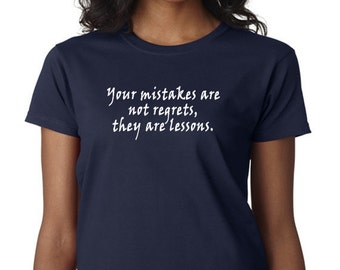Your Mistakes are not Regrets T-Shirt Words to live by