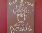 "All I Need Is A Little Bit Of Coffee And A Whole Lot Of Jesus Painting  on Canvas / 8""x10""x5/8"""