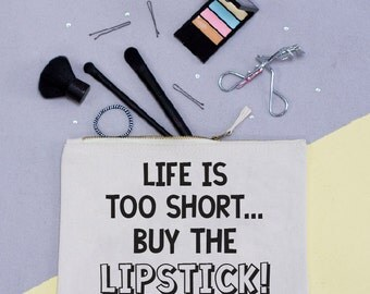 Life is too short....buy the Lipstick Make up Bag - Make up Pouch - Squiffy Print - Slogan - Make up Bag - Stocking fillers