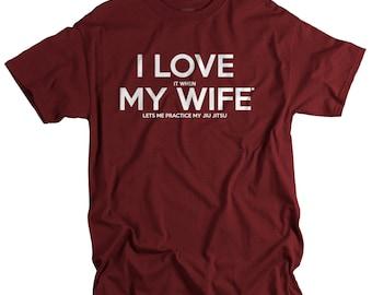 Jiu Jitsu gift for husband I LOVE it when MY WIFE® Brand t-shirt jiu jitsu tshirt - funny birthday gift for men - Father's Day Gift