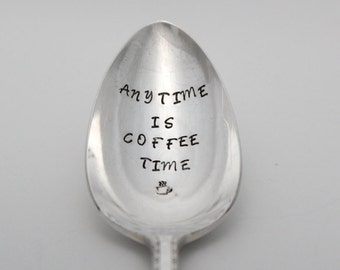 Anytime is Coffee Time Spoon,  Hand Stamped , Stamped Silverware, Silver Plated Spoon, Coffee Gift, Coffee Lover Present, Under 20