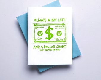 Belated Birthday - Always a day late and a dollar short