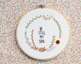 Be Still My Soul Embroidery Hoop Art