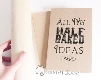 HALF-BAKED Ideas Notebook, Recipes Idea Journal, Foodie Planner, Meal Typography Quote, Gift for Mom Mothers Bakers Chef Baking Cooking Art