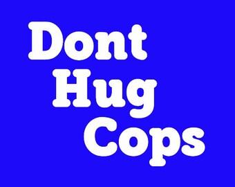 Don't Hug Cops Long Sleeve Screen Print T-shirt in Mens or Womens Sizes S-3XL
