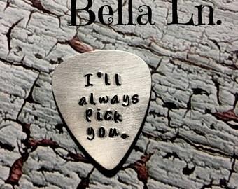 I'll Always Pick You Guitar Pick - Hand Stamped Aluminum Guitar Pick