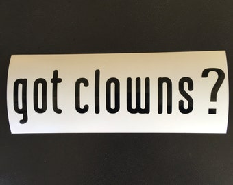 got clowns? Decal Vinyl sticker Car Window Laptop