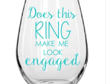 Does This RIng Make Me Look Engaged Wine Glass, Engagement Wine Glass