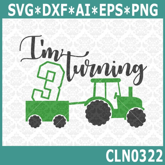 CLN322 I'm Turning 3 Three Tractor Wagon Birthday Farm Boy SVG DXF Ai Eps PNG Vector Instant Download Commercial Cut File Cricut Silhouette
